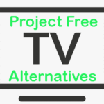 Best Sites Like Project Free TV: Watch Movies and TV Shows Online Free Download