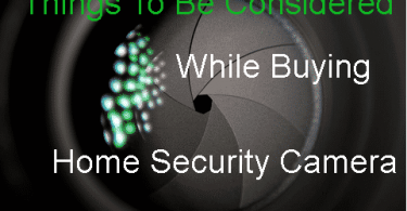 Things To Be Considered While Buying A Home Security Camera