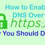 How to Enable DNS-over-HTTPS and Why You Should Do So Free Download
